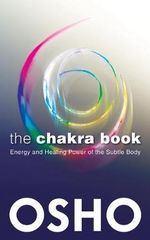 The Chakra Book : Energy and Healing Power of the Subtle Body - Osho
