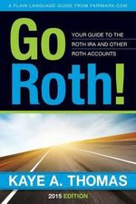Go Roth! : Your Guide to the Roth IRA and Other Roth Accounts - 6307 Kaye a Thomas