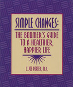 Simple Changes : The Boomer's Guide to a Healthier, Happier Life - L. Joe Porter