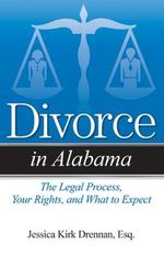 Divorce in Alabama : Understandable Answers to Your Legal Questions - Jessica Kirk Drennan
