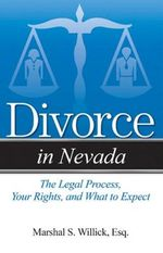 Divorce in Nevada : The Legal Process, Your Rights, and What to Expect - Marshal Willick