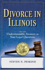 Divorce in Illinois : Understandable Answers to Your Legal Questions - Steven N Peskind