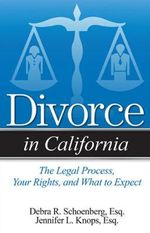 Divorce in California : An Overview of Process, Rights, and What to Expect - Debra R Schoenberg