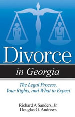 Divorce in Georgia : The Legal Process, Your Rights, and What to Expect - Richard A Sanders