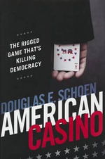 American Casino : The Rigged Game That's Killing Democracy - Douglas E Schoen