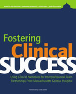 Fostering Clinical Success : Using Clinical Narratives for Interprofessional Team Partnerships From Massachusetts General - Jeanette Ives Erickson