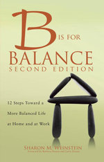 B is for Balance A Nurse's Guide to Caring for Yourself at Work and at Home, Second Edition - Sharon M. Weinstein