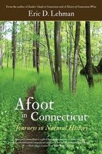 Afoot in Connecticut : Journeys in Natural History - Eric D Lehman