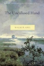 The Uncallused Hand - Walker Abel