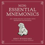 Non-Essential Mnemonics : An Unnecessary Journey into Senseless Knowledge - Kent Woodyard