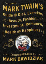 Mark Twain's Guide to Diet, Exercise, Beauty, Fashion, Investment, Romance, Health & Happiness