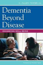 Dementia Beyond Disease : Enhancing Well-being - G.Allen Power