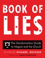 Book of Lies : The Disinformation Guide to Magick and the Occult - Richard Metzger