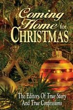 Coming Home for Christmas - Editors of True Story and True Confessio
