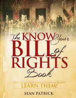 The Know Your Bill of Rights Book : Don't Lose Your Constitutional Rights--Learn Them! - Sean Clouden