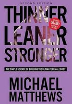 Thinner Leaner Stronger : The Simple Science of Building the Ultimate Female Body - Michael Matthews