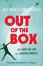 Out of the Box : The Highs and Lows of a Champion Smuggler - Julie McSorley