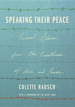Speaking Their Peace : Personal Stories from the Frontlines of War and Peace - Colette Rausch