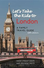 Let's Take the Kids to London : A Family Travel Guide - David Stewart White