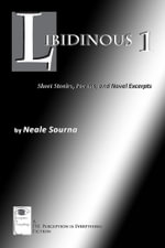 Libidinous 1 : Short Stories, Poems, and Novel Excerpts - Neale Sourna