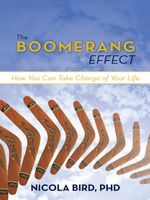 The Boomerang Effect : How You Can Take Charge of Your Life - Nicola Bird PhD
