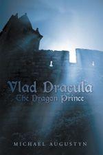 Vlad Dracula : The Dragon Prince - Michael Augustyn