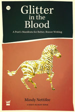 Glitter in the Blood : A Poet's Manifesto for Better, Braver Writing - Mindy Nettifee