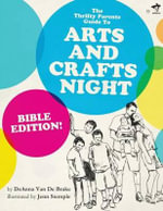The Thrifty Parents Guide to Arts and Crafts Night : Bible Edition! - Deanna Van De Brake