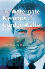 The Watergate Memoirs of Gordon Walter : The Dual Existences of Don Ed Turner - Gordon Walter