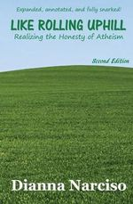 Like Rolling Uphill : Realizing the Honesty of Atheism - Dianna Narciso
