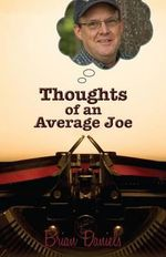 Thoughts of an Average Joe - Brian Daniels