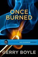 Once Burned : A Jack McMorrow Mystery - Gerry Boyle