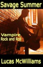 Savage Summer : Vampire Rock and Roll - Lucas McWilliams