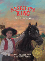 Henrietta King : Loving the Land - Mary Dodson Wade