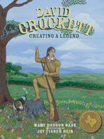 David Crockett : Creating a Legend - Mary Dodson Wade