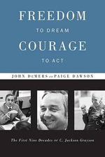 Freedom to Dream, Courage to ACT : The First Nine Decades of C. Jackson Grayson - John DeMers