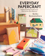 Everyday Papercraft : Paper-Folding Projects for the Home and Beyond - Keiko Komatsubara
