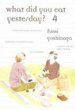 What Did You Eat Yesterday? : Volume 4 - Fumi Yoshinaga