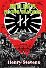 Hitler's Flying Saucers : A Guide to German Flying Discs of the Second World War - Henry Stevens