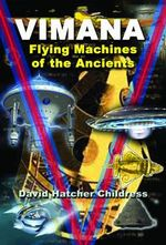 Vimana : Flying Machines of the Ancients - David Hatcher Childress