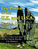 Ley Lines of the U.K. and the U.S.A. : How Ley Lines Were Used by the Church, Royalty, City Planners and the Freemasons - David R. Cowan