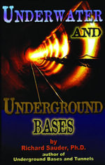 Underwater and Underground Bases : Surprising Facts the Government Does Not Want You to Know - Richard Sauder