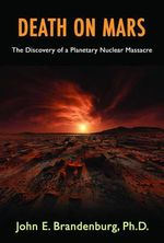 Death on Mars : The Discovery of a Planetary Nuclear Massacre - John Brandenburg