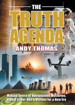 The Truth Agenda : Making Sense of Unexplained Mysteries, Global Cover-Ups & Visions for a New Era - Andy Thomas