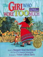 The Girl Who Wore Too Much : A Folktale from Thailand - Margaret Read MacDonald