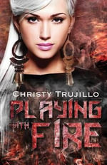 Playing with Fire - Christy Trujillo