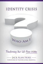 Identity Crisis : Transforming Your Life from Within - Jack Hoke