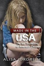 Made in the U.S.A. : The Sex Trafficking of America's Children - Alisa Jordheim