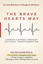 The Brave Hearts Way : Leading Change Through Cultural Transformation - Laurie Beth Jones