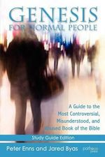 Genesis for Normal People : A Guide to the Most Controversial, Misunderstood, and Abused Book of the Bible - Peter Enns